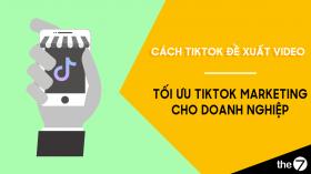 Tối ưu TikTok cho doanh nghiệp