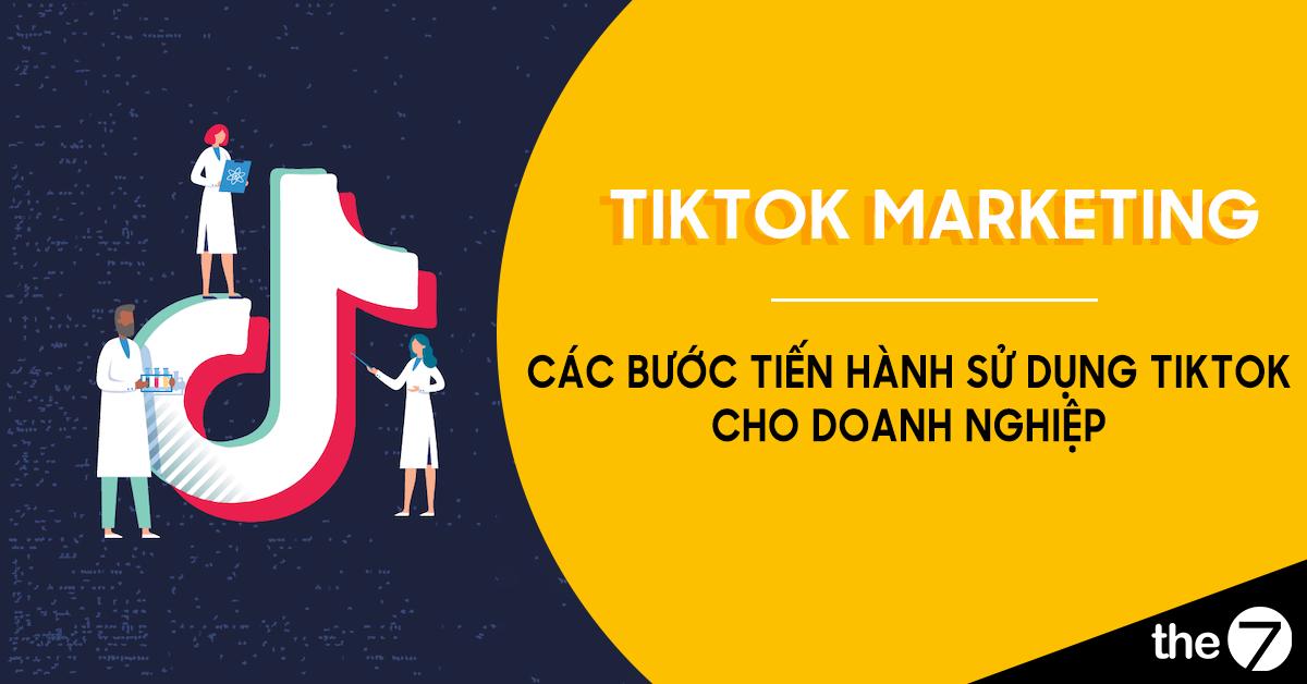 Các bước tiến hành sử dụng TikTok cho doanh nghiệp