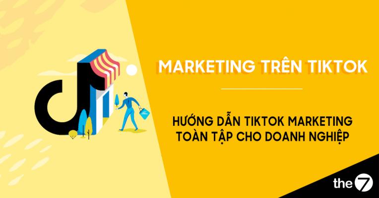 Tiktok Marketing cho doanh nghiệp